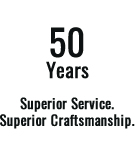 50 Years providing Superior Service and Craftsmanship.